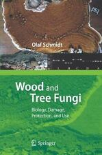 Wood and Tree Fungi : Biology, Damage, Protection, and Use by Olaf Schmidt...