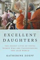 Excellent Daughters The Secret Lives Of Young Women Who Are.. By Katherine Zoepf
