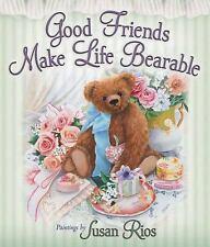 Good Friends Make Life Bearable by Susan Rios