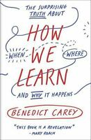 How We Learn: The Surprising Truth about When, Where, and Why It Happens by