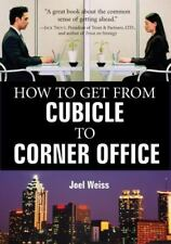 How to Get from Cubicle to Corner Office by Joel Weiss (2005, Hardcover)