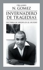 Invernadero de Tragedias : Factoria de Miedo en el Mundo by Orlando N. Gomez...