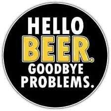 "Hello Beer Goodbye Problems Funny Slogan Car Bumper Window Sticker Decal 4.6"""