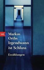 Irgendwann ist Schluss - von Markus Orths (2015, Taschenbuch)