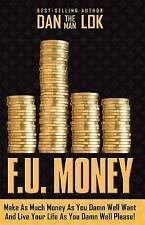 F.U. Money : Make as Much Money as You Damn Well Want by Dan Lok