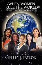 When Women Rule the World What Would Change? by Shelley Taylor (2012, Paperback)