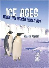 Ice Ages : When the World Chills Out by Russell Ferrett (2010, Hardcover)