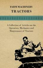 Farm Machinery - Tractors - A Collection Of Articles On The Operation, Mech.