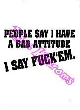 VINYL DECAL STICKER PEOPLE SAY I HAVE A BAD ATTITUDE...FUNNY...CAR TRUCK WINDOW