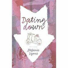 Dating Down by Stefanie Lyons (Paperback, 2015)
