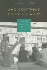 Who Controls Teachers' Work?: Power and Accountability in America's Schools, Ing
