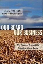 Our Board Our Business: Why Farmers Support the Canadian Wheat Board