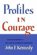 Profiles in Courage : Decisive Moments in the Lives of Celebrated Americans...
