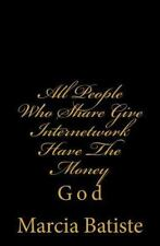 All People Who Share Give Internetwork Have the Money : God by Marcia Batiste...
