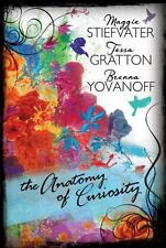 The Anatomy of Curiosity by Maggie Stiefvater, Tessa Gratton and Brenna Yovanoff