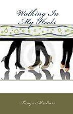 Walking in My Heels by Tonya M. Starr (2010, Paperback)