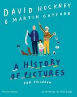 A History of Pictures for Children, Mr Martin Gayford,David  Hockney, New