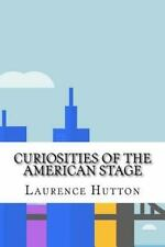 Curiosities of the American Stage by Laurence Hutton (2016, Paperback)