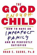 The Good Enough Child: How to Have an Imperfect Family and Be Perfectly (S-15)