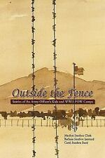 Outside the Fence : Stories of an Army Officer's Kids and WWII POW Camps by...