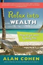Relax into Wealth : How to Get More by Doing Less by Alan Cohen (2006, Paperback