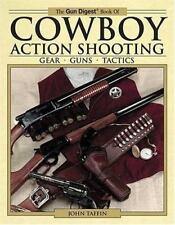 Gun Digest Book of Cowboy Action Shooting:  Guns - Gear - Tactics    John Taffin