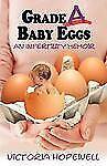 Grade A Baby Eggs: An Infertility Memoir: By Victoria Hopewell