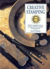 Creative Stamping : Rubber Stamping Projects on Paper, Fabric, Ceramics, Wood...