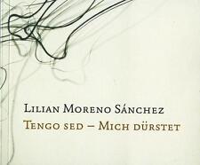 Lilian Moreno Sanchez Tengo Sed Mich dürstet Ausstellungskatalog Hildesheim 2013