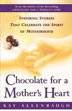 Chocolate for a Mother's Heart : Inspiring Stories That Celebrate the Spirit of