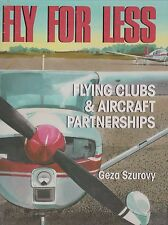 Fly for Less: Flying Clubs and Aircraft Partnerships (1st Ed., Signed)