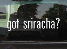 GOT SRIRACHA?  VINYL DECAL / STICKER