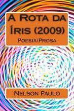 A Rota Da Íris (2009) : Poesia/Prosa by Nelson Paulo (2014, Paperback)