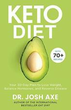Keto Diet: Your 30-Day Plan to Lose Weight, Balance Hormones,... by Axe, Dr Josh