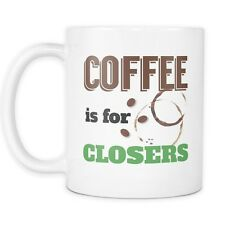 Coffee is for Closers Mug - Sales Marketing Quotes - 11oz Ceramic Tea Cup