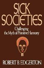 Sick Societies: Challenging the Myth of Primitive Harmony, Edgerton, Robert B.,