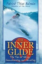 The Inner Glide: The Tao of Skiing, Snowboarding, and Skwalling, Patrick Thias B