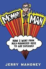 Mommy Man: How I Went from Mild-mannered Geek to Gay Superdad by Jerry Mahoney.