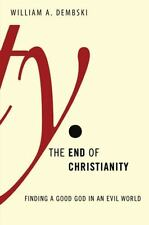 (New) The End of Christianity : Finding a Good God in an Evil World