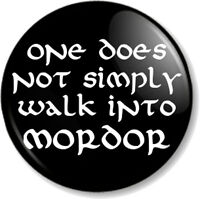 """ONE DOES NOT SIMPLY WALK INTO MORDOR 25mm 1"""" Pin Button Badge Lord of The Rings"""