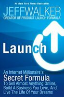 Launch: An Internet Millionaire's Secret Formula to Sell Almo... by Walker, Jeff