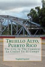 Trujillo Alto, Puerto Rico : The City in the Country/la Ciudad en el Campo by...