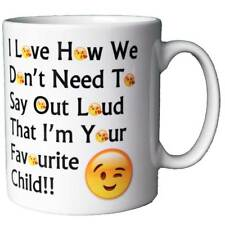 I Love How We don't Need To Say Out Loud That My Your Favourite Child Coffee Mug