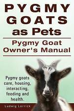 Pygmy Goats as Pets. Pygmy Goat Owners Manual. Pygmy goats care, housing, intera