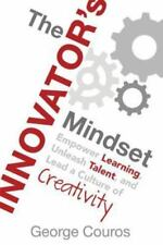 The Innovator's Mindset : Empower Learning, Unleash Talent, and Lead a Culture o