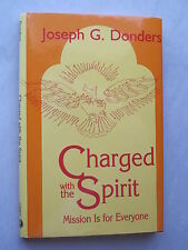 CHARGED WITH THE SPIRIT Mission Is For Everyone BY JOSEPH G. DONDERS 1993 Orbis