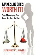 Make Sure She's Worth It! : Your Money and Your Heart Are Just the Start by...