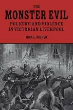 The Monster Evil: Policing and Violence in Victorian Liverpool by John E. Archer