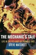 The Mechanic's Tale : Life in the Pit-Lanes of Formula One by Steve Matchett...