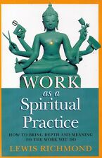 Work as a Spiritual Practice How to Bring Depth & Meaning to Work You Do P0346